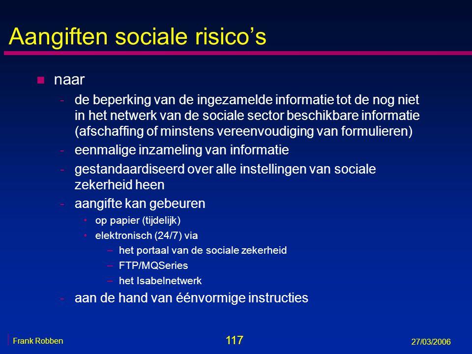 117 Frank Robben 27/03/2006 Aangiften sociale risico's n naar -de beperking van de ingezamelde informatie tot de nog niet in het netwerk van de social