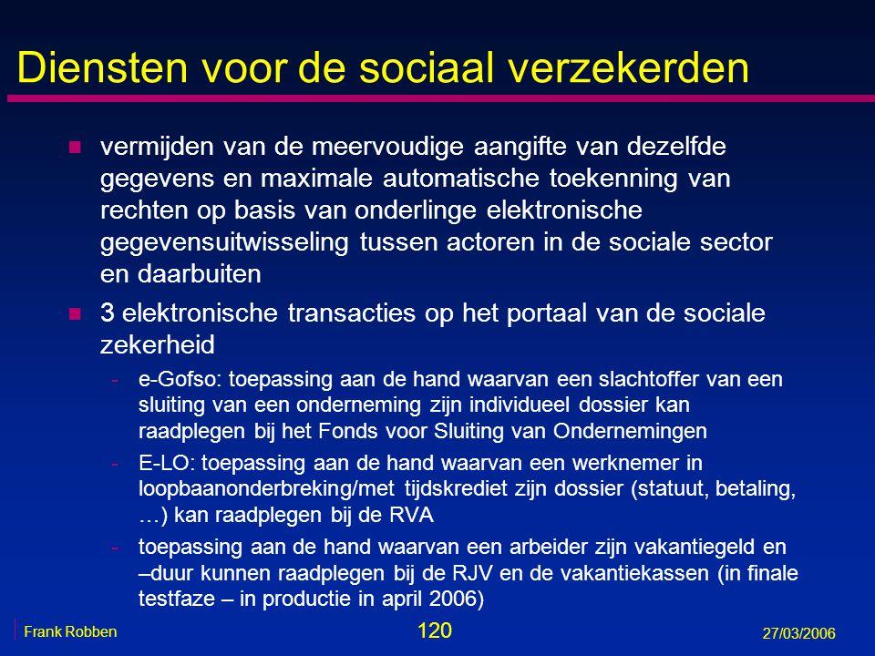 120 Frank Robben 27/03/2006 Diensten voor de sociaal verzekerden n vermijden van de meervoudige aangifte van dezelfde gegevens en maximale automatisch