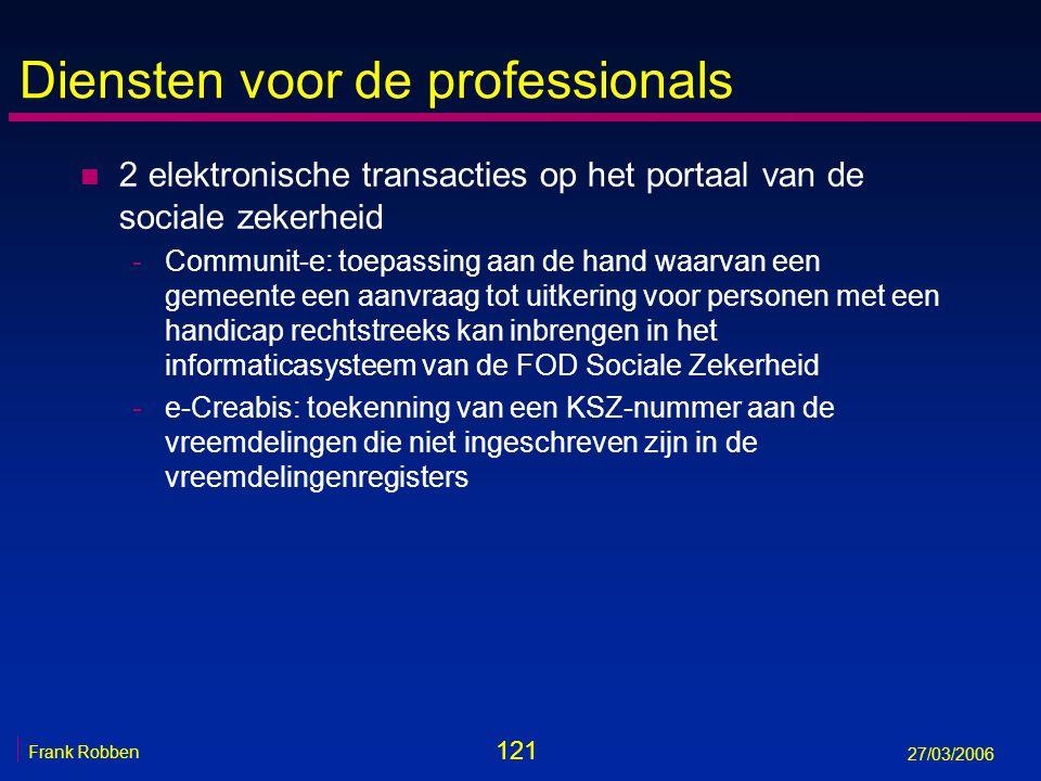 121 Frank Robben 27/03/2006 Diensten voor de professionals n 2 elektronische transacties op het portaal van de sociale zekerheid -Communit-e: toepassi
