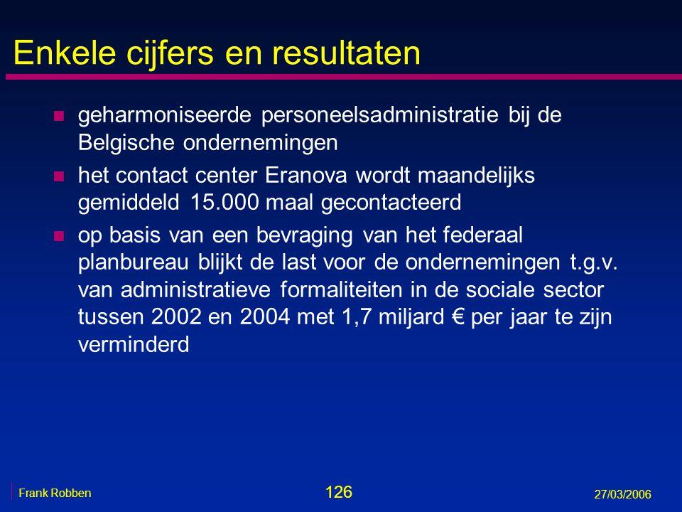 126 Frank Robben 27/03/2006 Enkele cijfers en resultaten n geharmoniseerde personeelsadministratie bij de Belgische ondernemingen n het contact center