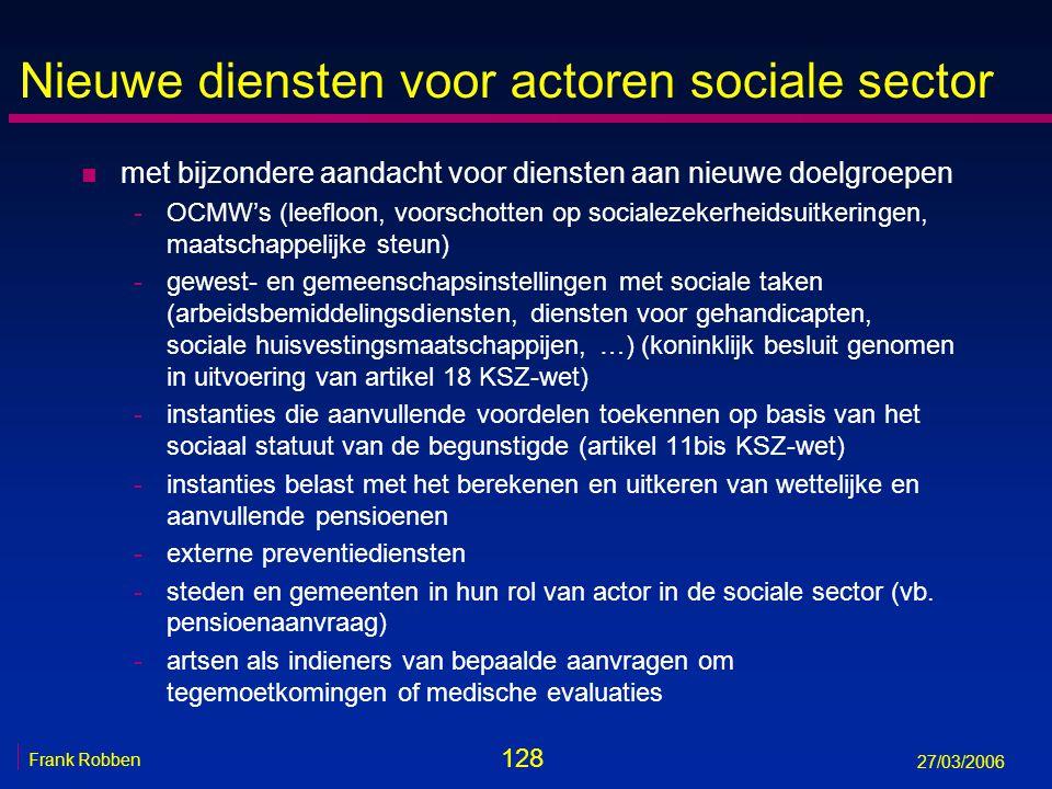 128 Frank Robben 27/03/2006 Nieuwe diensten voor actoren sociale sector n met bijzondere aandacht voor diensten aan nieuwe doelgroepen -OCMW's (leeflo