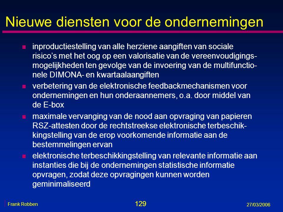 129 Frank Robben 27/03/2006 Nieuwe diensten voor de ondernemingen n inproductiestelling van alle herziene aangiften van sociale risico's met het oog o