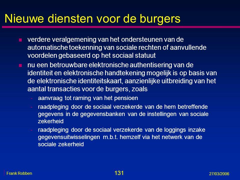 131 Frank Robben 27/03/2006 Nieuwe diensten voor de burgers n verdere veralgemening van het ondersteunen van de automatische toekenning van sociale re