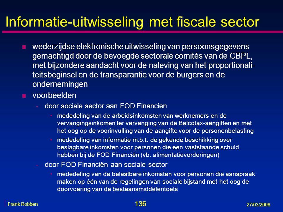 136 Frank Robben 27/03/2006 Informatie-uitwisseling met fiscale sector n wederzijdse elektronische uitwisseling van persoonsgegevens gemachtigd door d