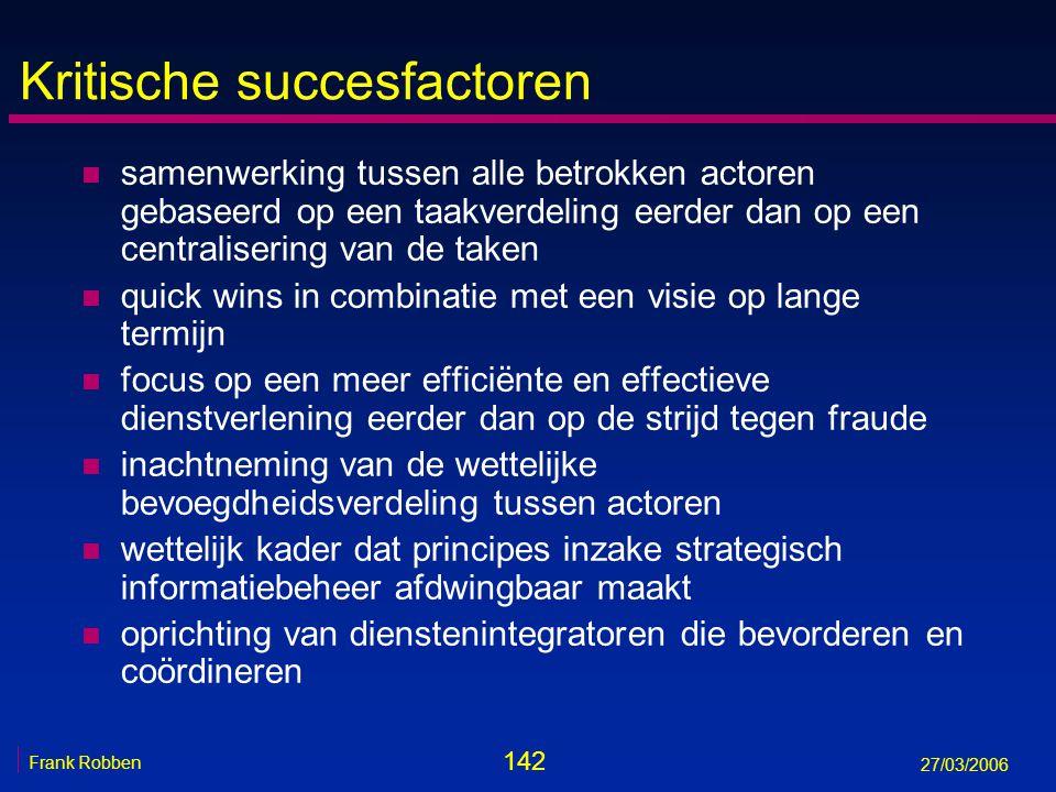 142 Frank Robben 27/03/2006 Kritische succesfactoren n samenwerking tussen alle betrokken actoren gebaseerd op een taakverdeling eerder dan op een cen
