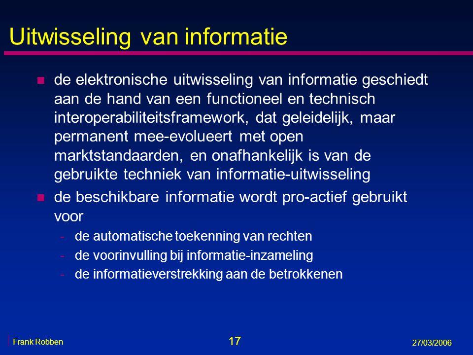 17 Frank Robben 27/03/2006 Uitwisseling van informatie n de elektronische uitwisseling van informatie geschiedt aan de hand van een functioneel en tec