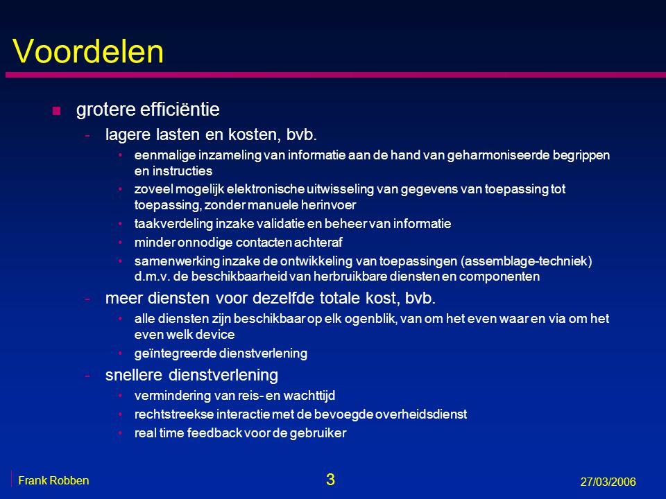 3 Frank Robben 27/03/2006 Voordelen n grotere efficiëntie -lagere lasten en kosten, bvb. eenmalige inzameling van informatie aan de hand van geharmoni