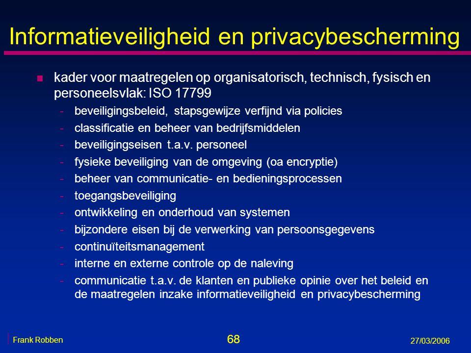 68 Frank Robben 27/03/2006 Informatieveiligheid en privacybescherming n kader voor maatregelen op organisatorisch, technisch, fysisch en personeelsvla