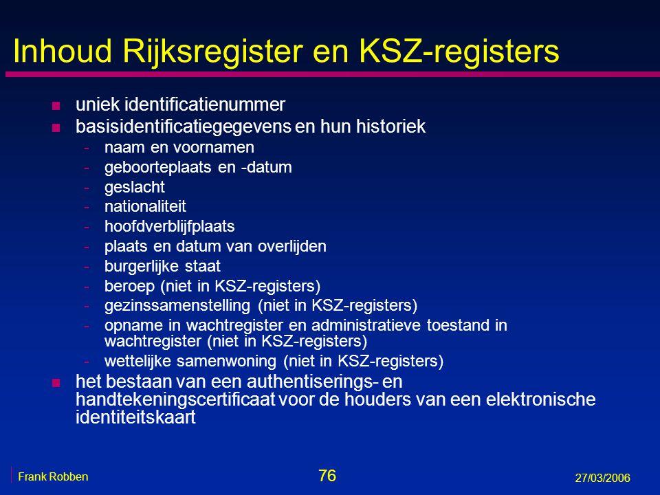 76 Frank Robben 27/03/2006 Inhoud Rijksregister en KSZ-registers n uniek identificatienummer n basisidentificatiegegevens en hun historiek -naam en vo