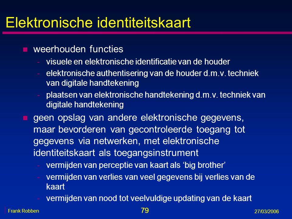 79 Frank Robben 27/03/2006 Elektronische identiteitskaart n weerhouden functies -visuele en elektronische identificatie van de houder -elektronische a