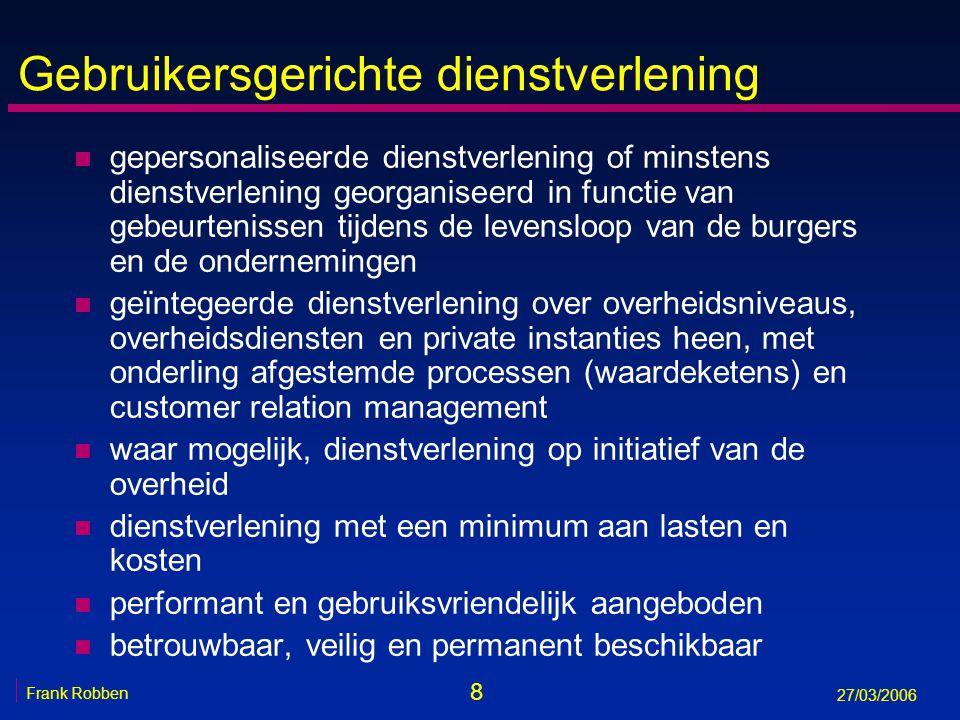 8 Frank Robben 27/03/2006 Gebruikersgerichte dienstverlening n gepersonaliseerde dienstverlening of minstens dienstverlening georganiseerd in functie