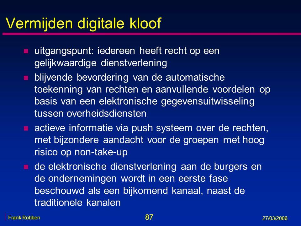 87 Frank Robben 27/03/2006 Vermijden digitale kloof n uitgangspunt: iedereen heeft recht op een gelijkwaardige dienstverlening n blijvende bevordering