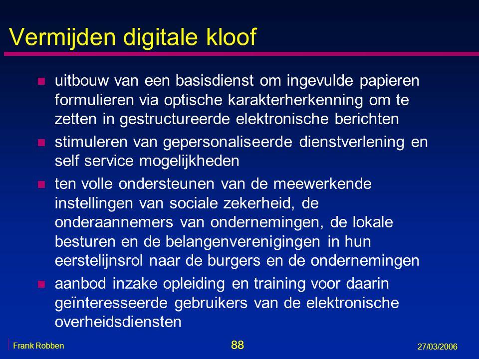 88 Frank Robben 27/03/2006 Vermijden digitale kloof n uitbouw van een basisdienst om ingevulde papieren formulieren via optische karakterherkenning om