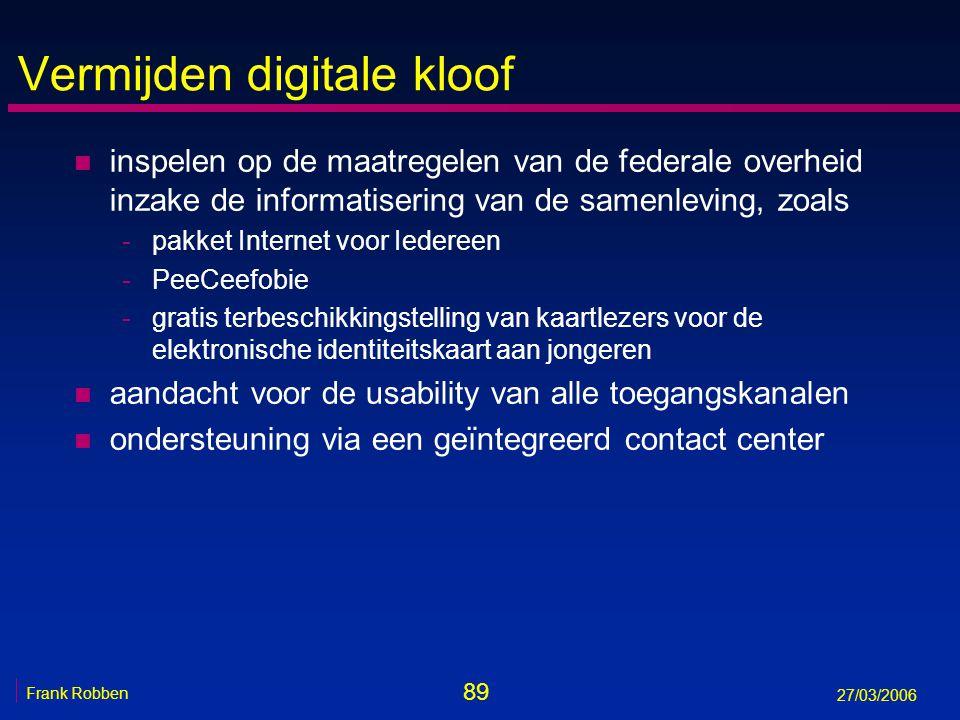 89 Frank Robben 27/03/2006 Vermijden digitale kloof n inspelen op de maatregelen van de federale overheid inzake de informatisering van de samenleving