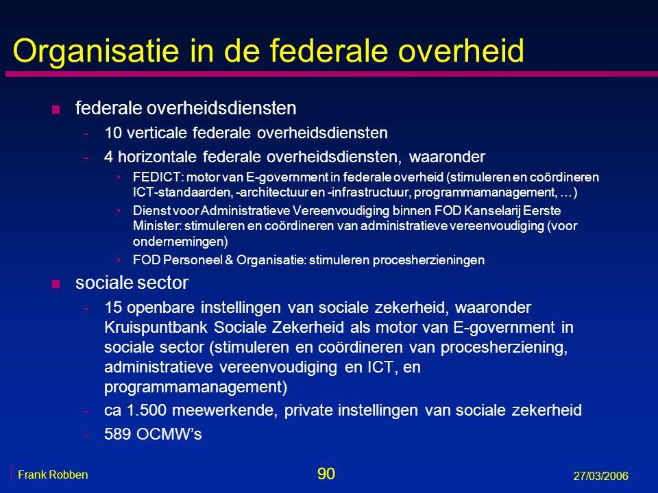 90 Frank Robben 27/03/2006 Organisatie in de federale overheid n federale overheidsdiensten -10 verticale federale overheidsdiensten -4 horizontale fe