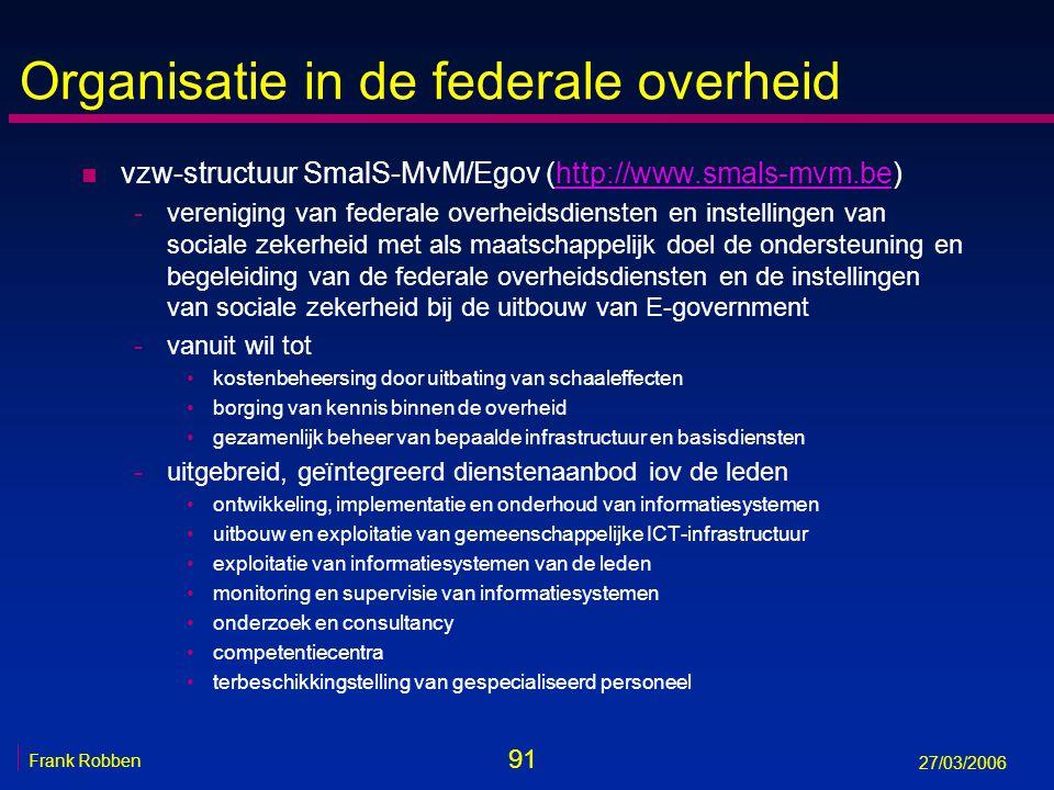 91 Frank Robben 27/03/2006 Organisatie in de federale overheid n vzw-structuur SmalS-MvM/Egov (http://www.smals-mvm.be)http://www.smals-mvm.be -vereni