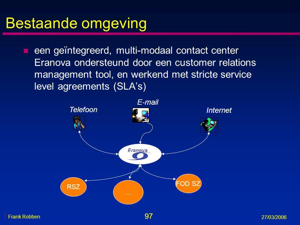 97 Frank Robben 27/03/2006 Bestaande omgeving n een geïntegreerd, multi-modaal contact center Eranova ondersteund door een customer relations manageme