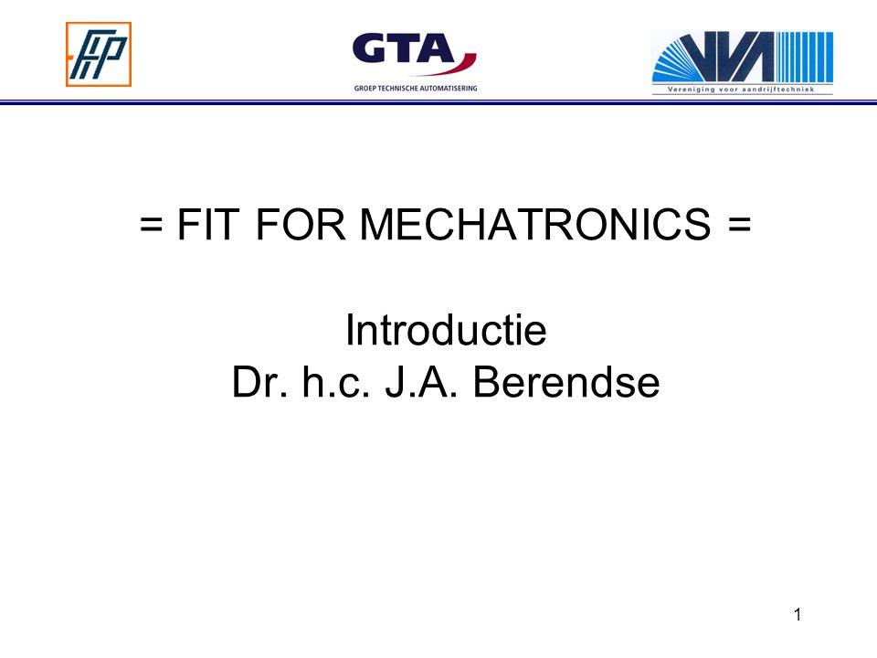 1 = FIT FOR MECHATRONICS = Introductie Dr. h.c. J.A. Berendse