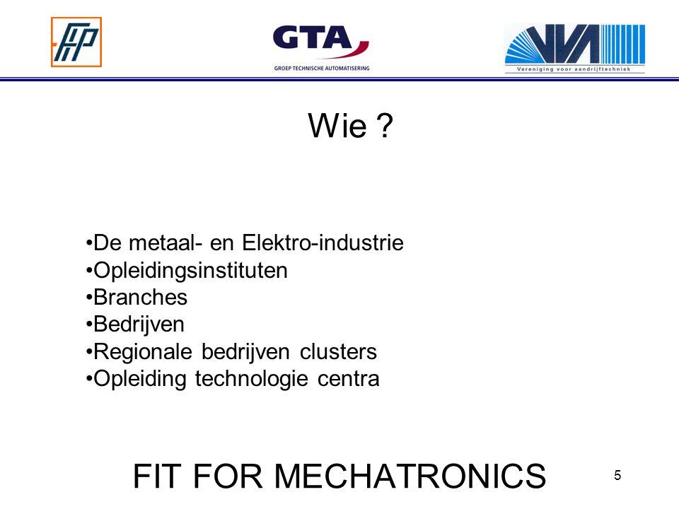 5 De metaal- en Elektro-industrie Opleidingsinstituten Branches Bedrijven Regionale bedrijven clusters Opleiding technologie centra Wie ?