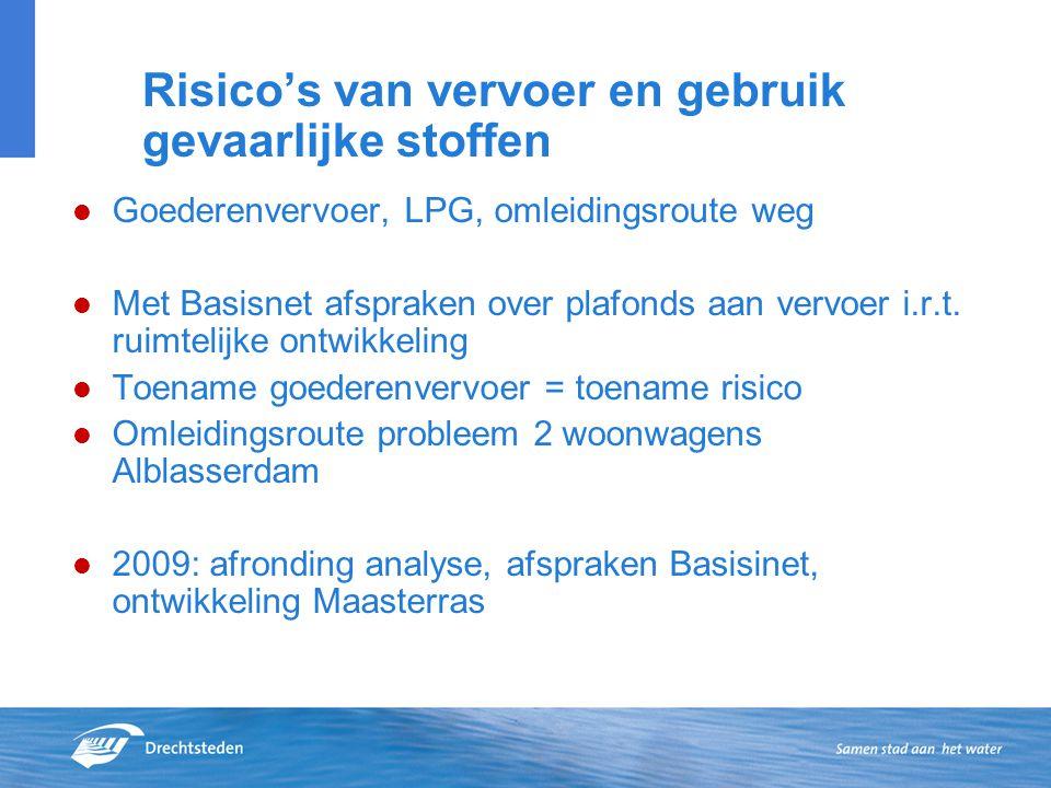Risico's van vervoer en gebruik gevaarlijke stoffen Goederenvervoer, LPG, omleidingsroute weg Met Basisnet afspraken over plafonds aan vervoer i.r.t.
