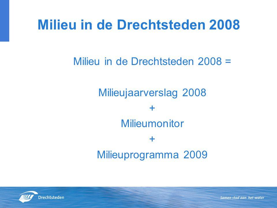 Milieu in de Drechtsteden 2008 Milieu in de Drechtsteden 2008 = Milieujaarverslag 2008 + Milieumonitor + Milieuprogramma 2009