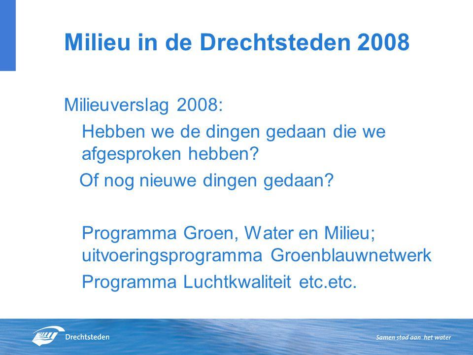 Milieu in de Drechtsteden 2008 Milieuverslag 2008: Hebben we de dingen gedaan die we afgesproken hebben.