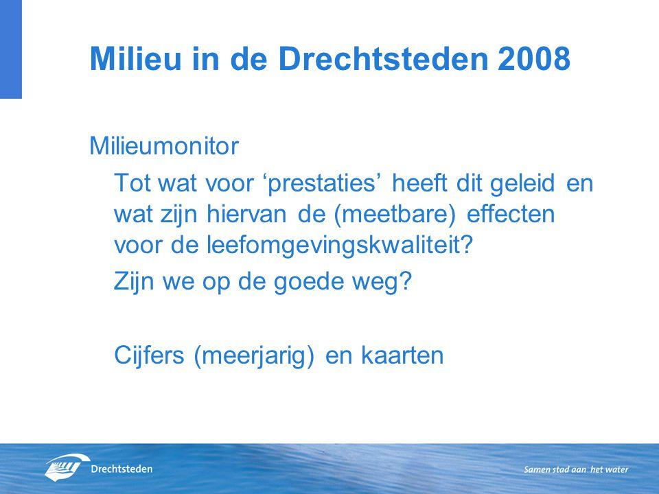 Milieu in de Drechtsteden 2008 Milieumonitor Tot wat voor 'prestaties' heeft dit geleid en wat zijn hiervan de (meetbare) effecten voor de leefomgevingskwaliteit.