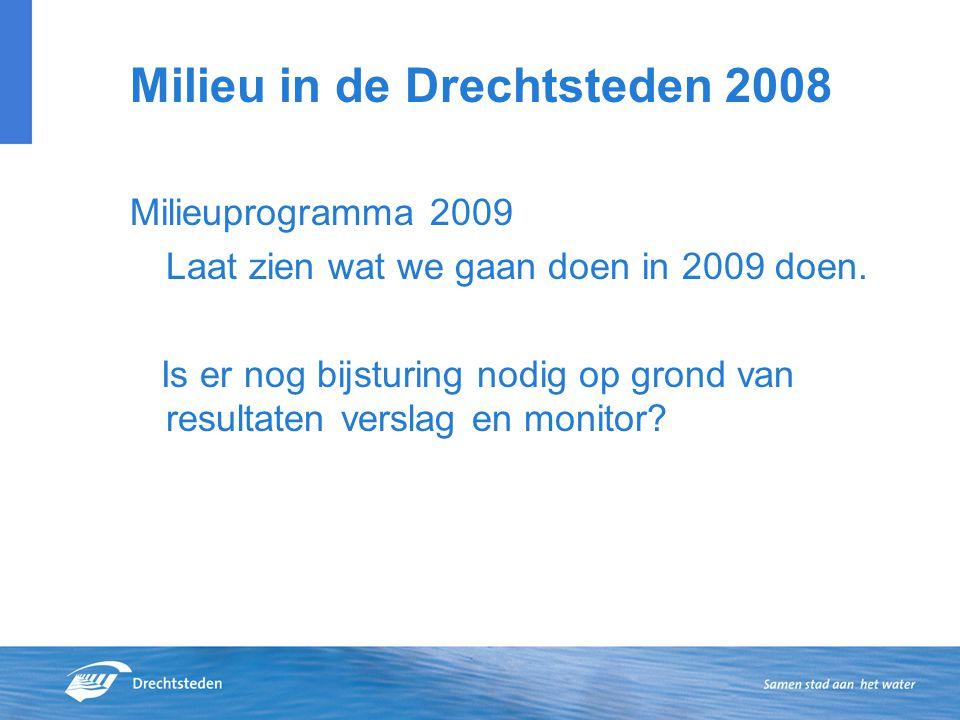 Milieu in de Drechtsteden 2008 Milieuprogramma 2009 Laat zien wat we gaan doen in 2009 doen.