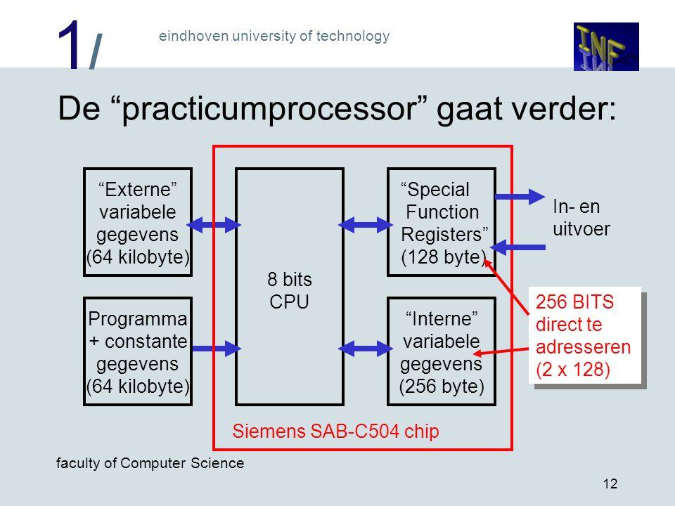 """1/1/ eindhoven university of technology faculty of Computer Science 12 De """"practicumprocessor"""" gaat verder: 8 bits CPU Programma + constante gegevens"""