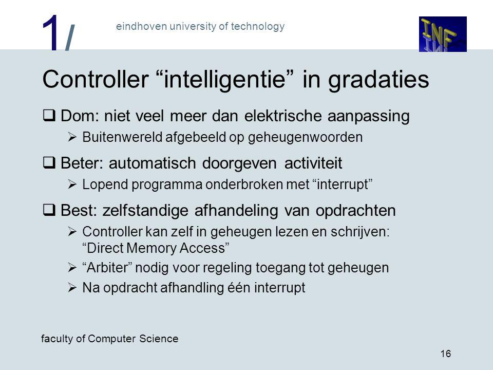 """1/1/ eindhoven university of technology faculty of Computer Science 16 Controller """"intelligentie"""" in gradaties  Dom: niet veel meer dan elektrische a"""