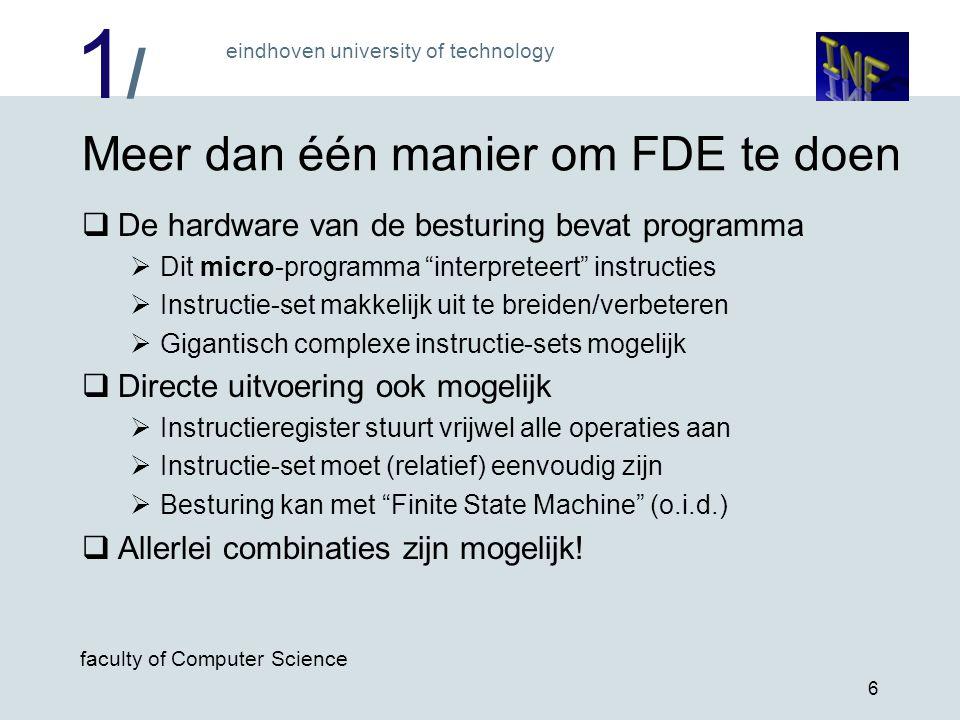 1/1/ eindhoven university of technology faculty of Computer Science 6 Meer dan één manier om FDE te doen  De hardware van de besturing bevat programm
