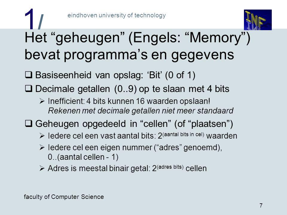 "1/1/ eindhoven university of technology faculty of Computer Science 7 Het ""geheugen"" (Engels: ""Memory"") bevat programma's en gegevens  Basiseenheid v"