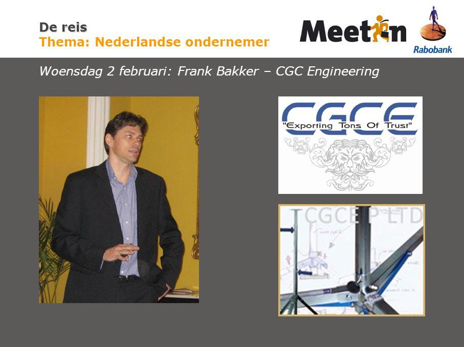 De reis De reis Thema: Nederlandse ondernemer Woensdag 2 februari: Frank Bakker – CGC Engineering