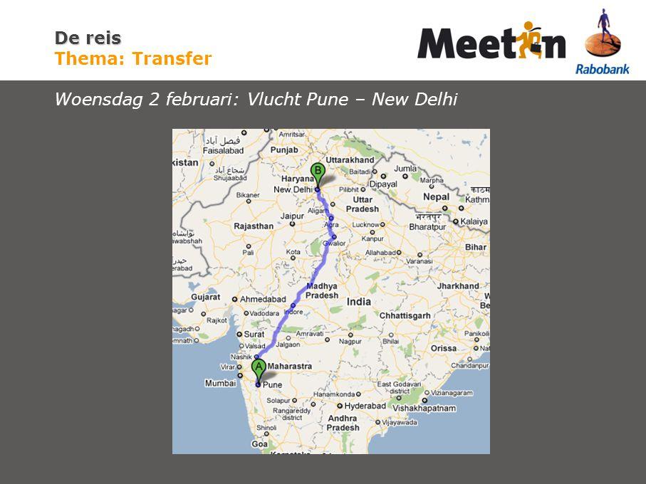 De reis De reis Thema: Transfer Woensdag 2 februari: Vlucht Pune – New Delhi