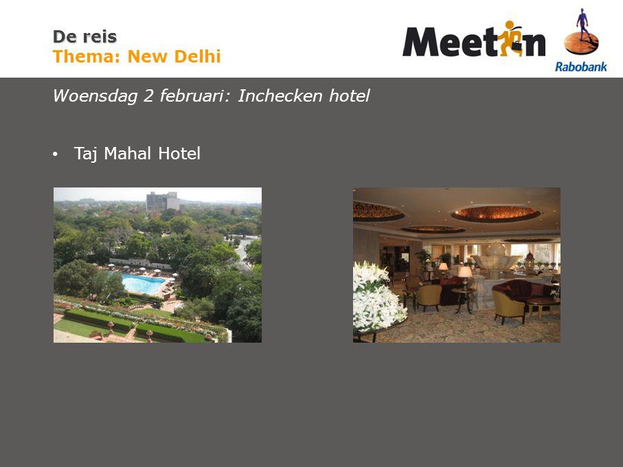 De reis De reis Thema: New Delhi Woensdag 2 februari: Inchecken hotel Taj Mahal Hotel