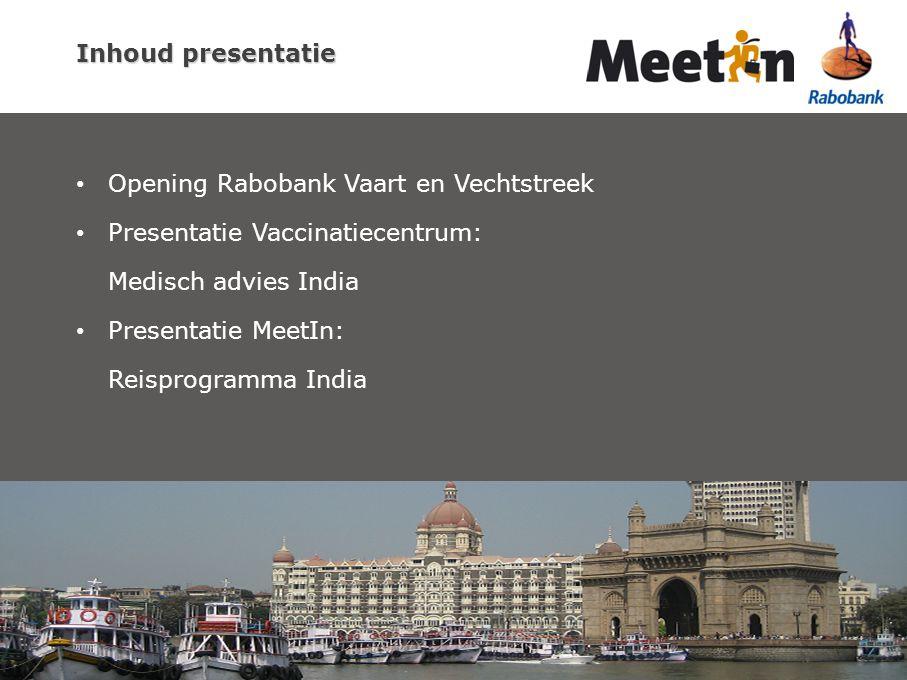 Inhoud presentatie Opening Rabobank Vaart en Vechtstreek Presentatie Vaccinatiecentrum: Medisch advies India Presentatie MeetIn: Reisprogramma India