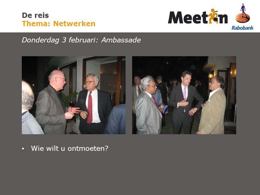 De reis De reis Thema: Netwerken Donderdag 3 februari: Ambassade Wie wilt u ontmoeten?