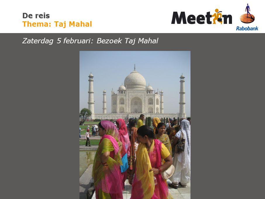 De reis De reis Thema: Taj Mahal Zaterdag 5 februari: Bezoek Taj Mahal