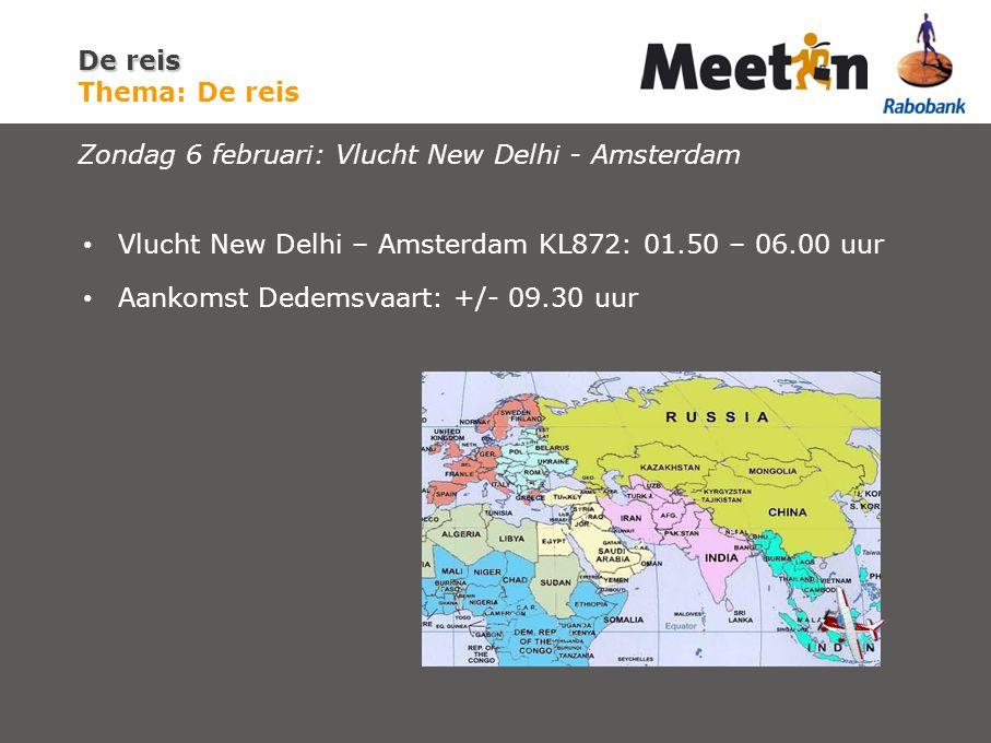 Vlucht New Delhi – Amsterdam KL872: 01.50 – 06.00 uur Aankomst Dedemsvaart: +/- 09.30 uur De reis De reis Thema: De reis Zondag 6 februari: Vlucht New Delhi - Amsterdam