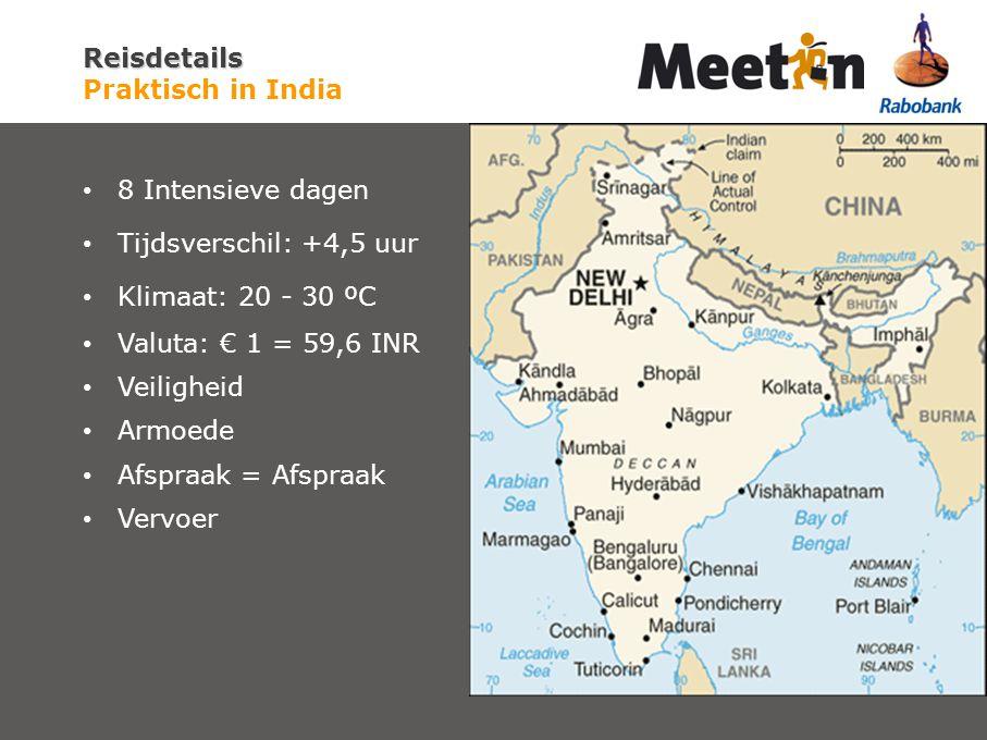 Reisdetails Reisdetails Praktisch in India 8 Intensieve dagen Tijdsverschil: +4,5 uur Klimaat: 20 - 30 ºC Valuta: € 1 = 59,6 INR Veiligheid Armoede Af