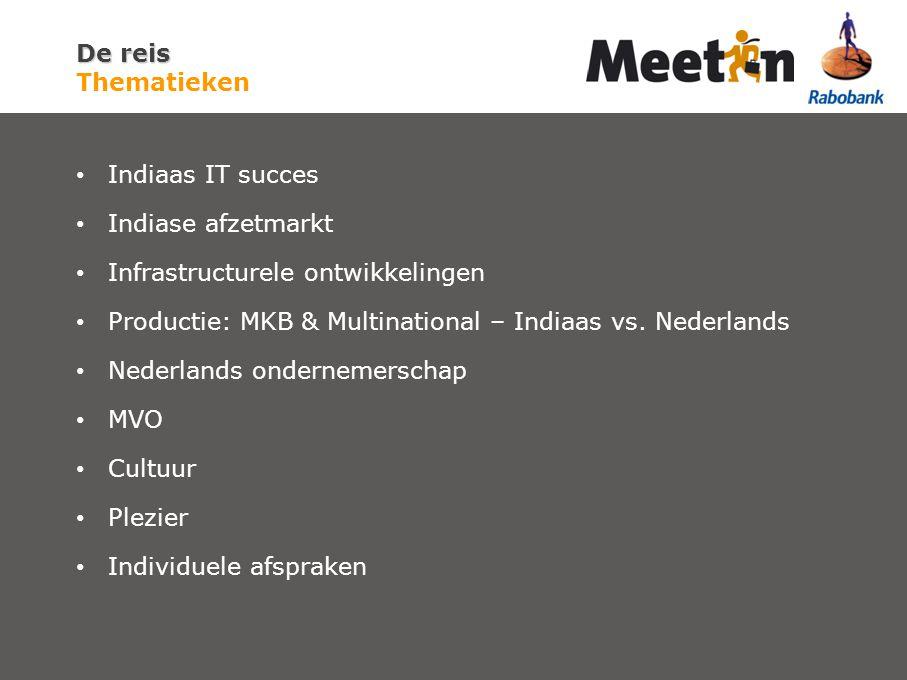De reis De reis Thematieken Indiaas IT succes Indiase afzetmarkt Infrastructurele ontwikkelingen Productie: MKB & Multinational – Indiaas vs. Nederlan