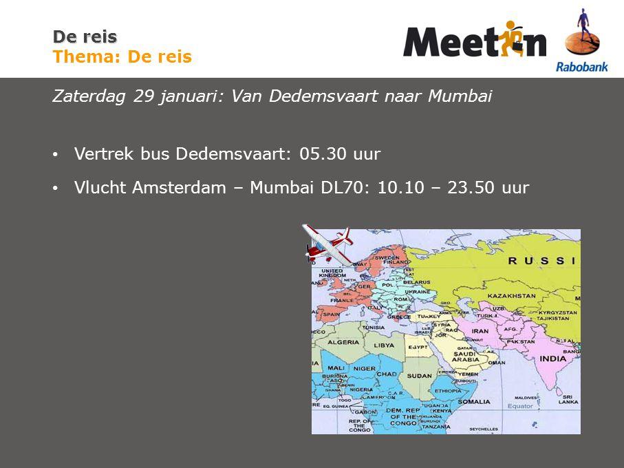 Vertrek bus Dedemsvaart: 05.30 uur Vlucht Amsterdam – Mumbai DL70: 10.10 – 23.50 uur De reis De reis Thema: De reis Zaterdag 29 januari: Van Dedemsvaart naar Mumbai