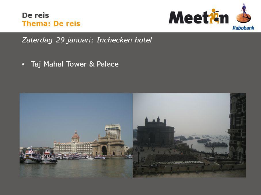 Taj Mahal Tower & Palace De reis De reis Thema: De reis Zaterdag 29 januari: Inchecken hotel