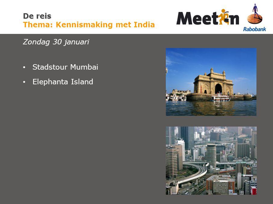 De reis De reis Thema: Kennismaking met India Zondag 30 januari Stadstour Mumbai Elephanta Island