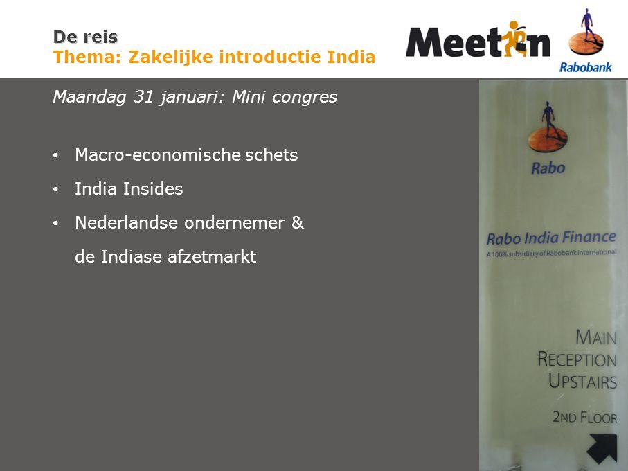 De reis De reis Thema: Zakelijke introductie India Maandag 31 januari: Mini congres Macro-economische schets India Insides Nederlandse ondernemer & de Indiase afzetmarkt