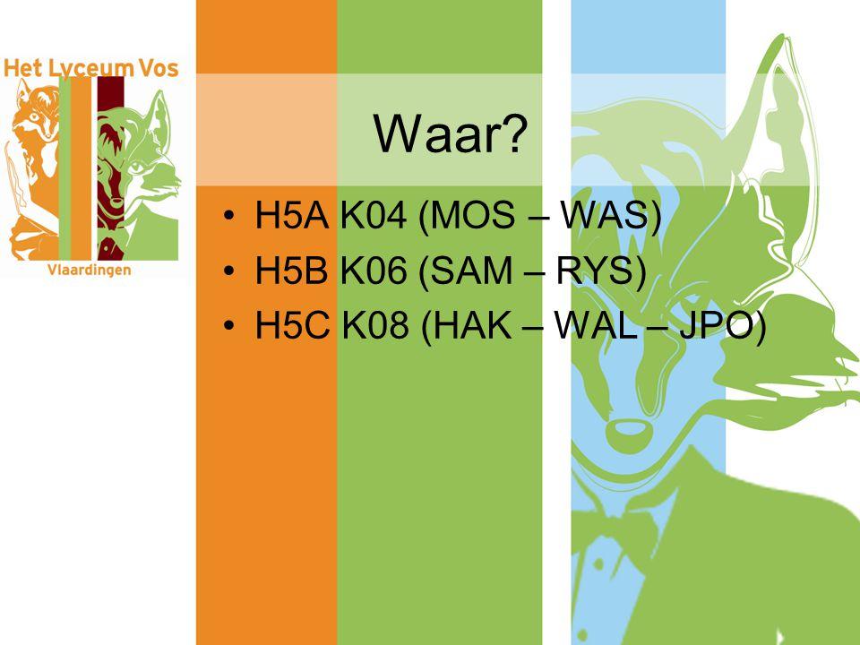 Waar H5A K04 (MOS – WAS) H5B K06 (SAM – RYS) H5C K08 (HAK – WAL – JPO)