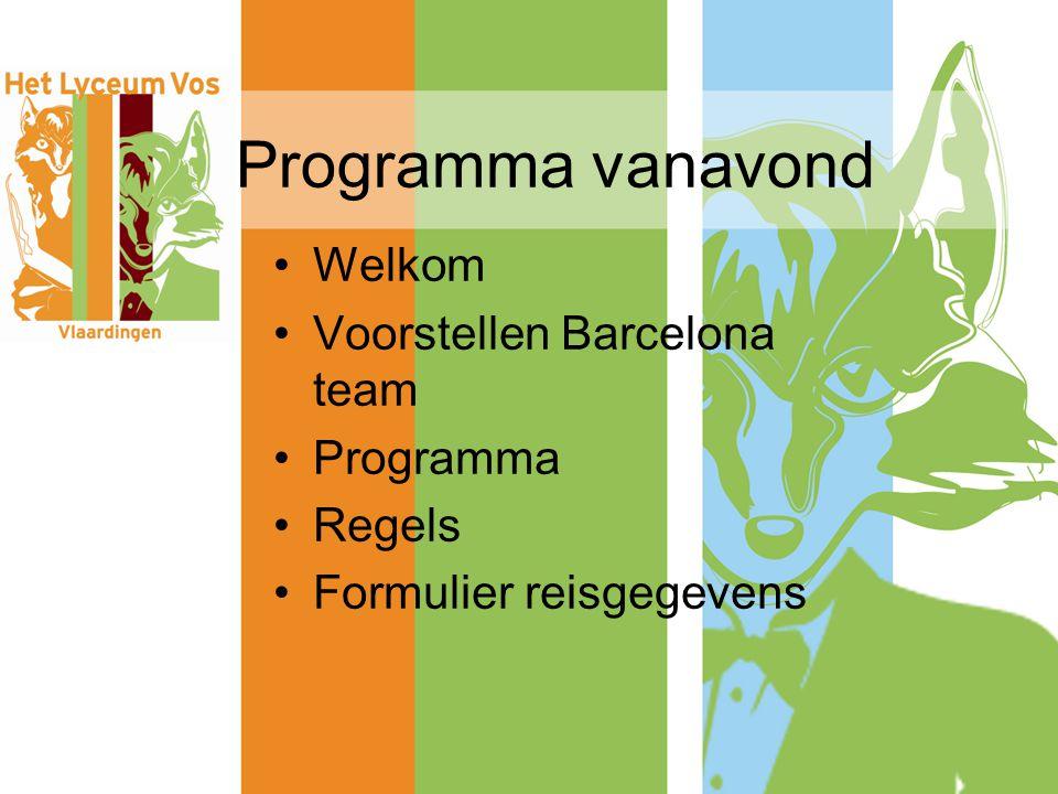 Programma vanavond Welkom Voorstellen Barcelona team Programma Regels Formulier reisgegevens