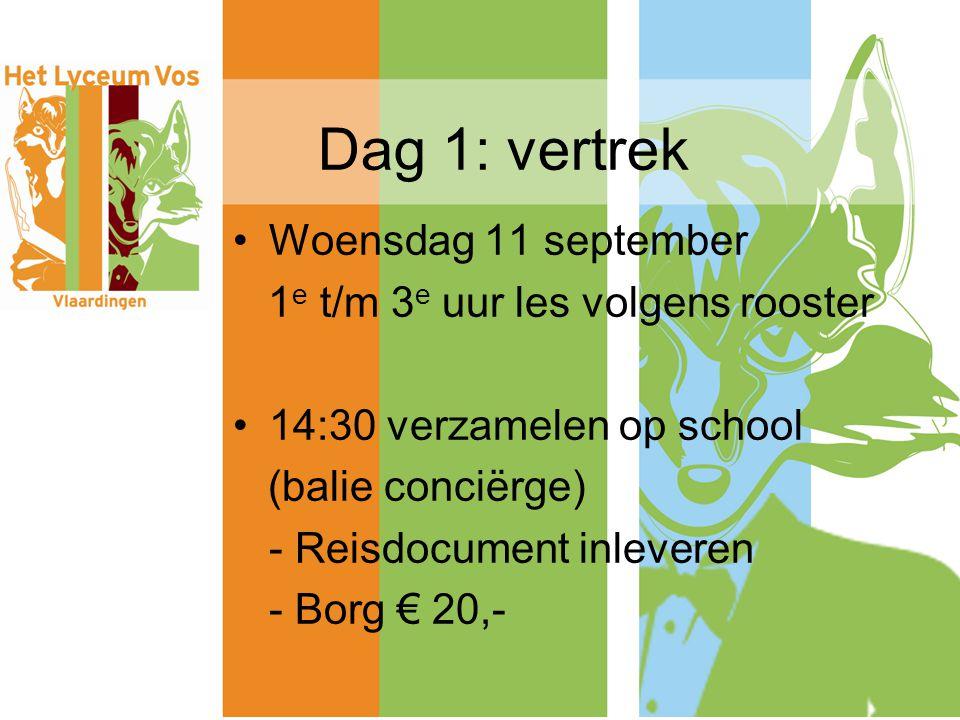 Dag 1: vertrek Woensdag 11 september 1 e t/m 3 e uur les volgens rooster 14:30 verzamelen op school (balie conciërge) - Reisdocument inleveren - Borg € 20,-
