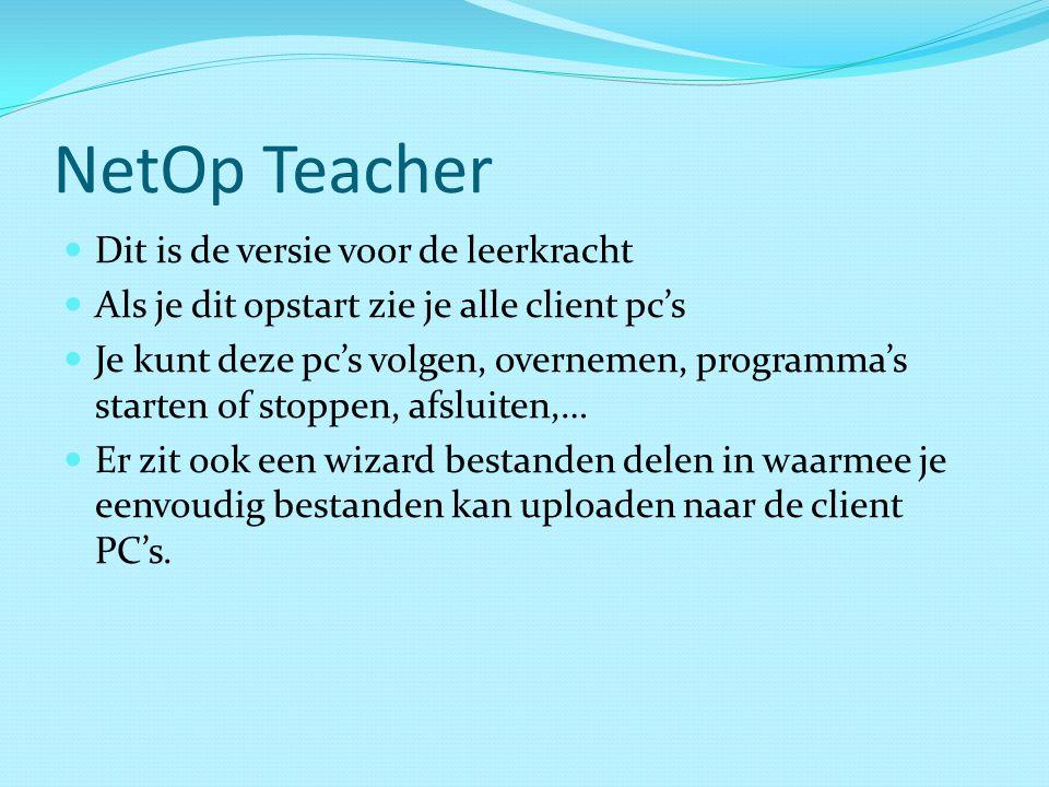 NetOp Teacher Dit is de versie voor de leerkracht Als je dit opstart zie je alle client pc's Je kunt deze pc's volgen, overnemen, programma's starten