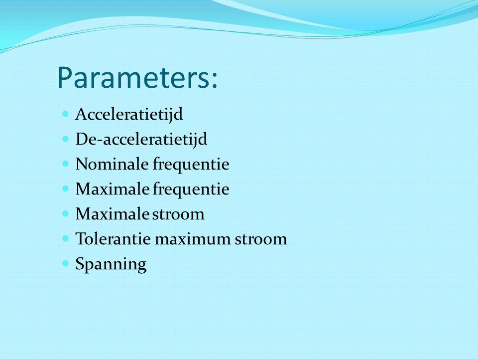 Parameters: Acceleratietijd De-acceleratietijd Nominale frequentie Maximale frequentie Maximale stroom Tolerantie maximum stroom Spanning